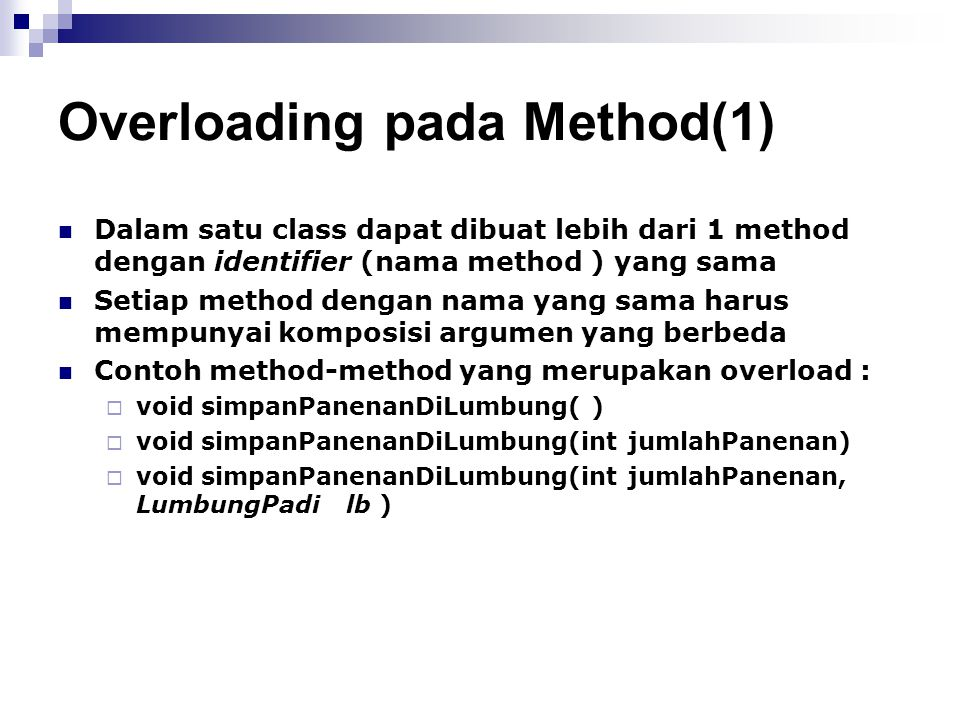 Overloading pada Method(1) Dalam satu class dapat dibuat lebih dari 1 method dengan identifier (nama method ) yang sama Setiap method dengan nama yang