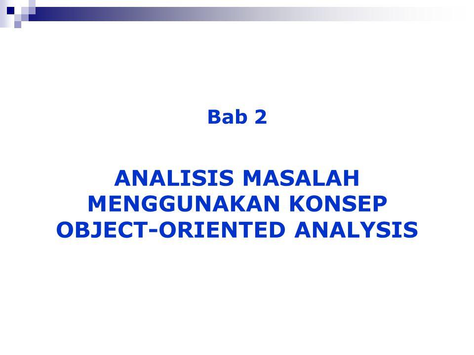 Bab 2 ANALISIS MASALAH MENGGUNAKAN KONSEP OBJECT-ORIENTED ANALYSIS