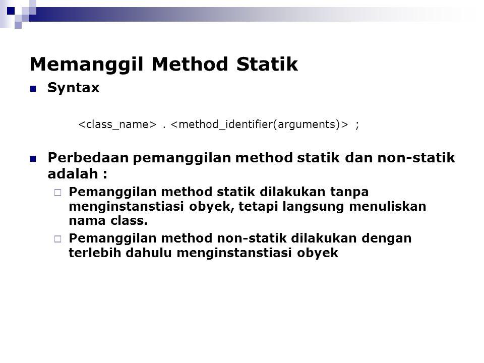 Memanggil Method Statik Syntax. ; Perbedaan pemanggilan method statik dan non-statik adalah :  Pemanggilan method statik dilakukan tanpa menginstanst