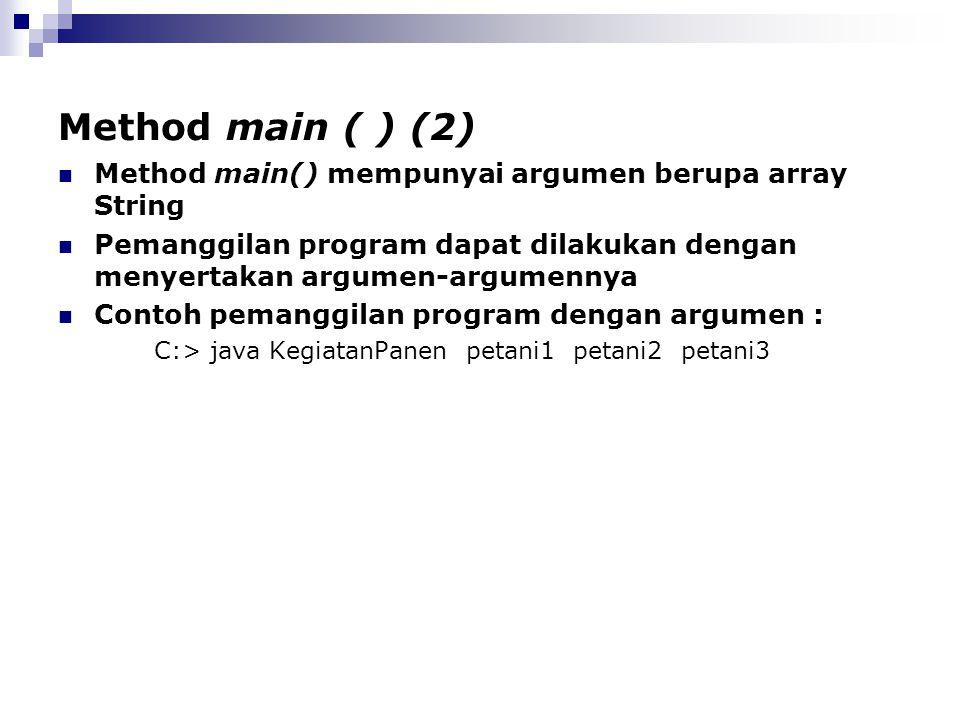 Method main ( ) (2) Method main() mempunyai argumen berupa array String Pemanggilan program dapat dilakukan dengan menyertakan argumen-argumennya Cont
