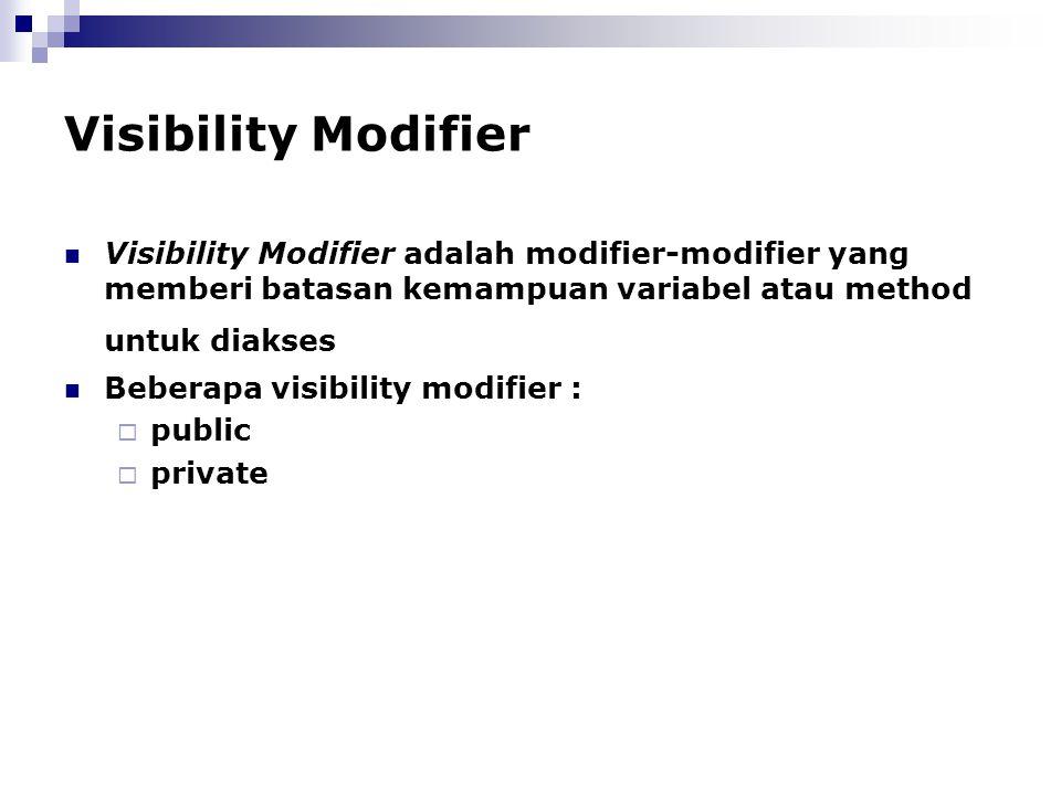 Visibility Modifier Visibility Modifier adalah modifier-modifier yang memberi batasan kemampuan variabel atau method untuk diakses Beberapa visibility