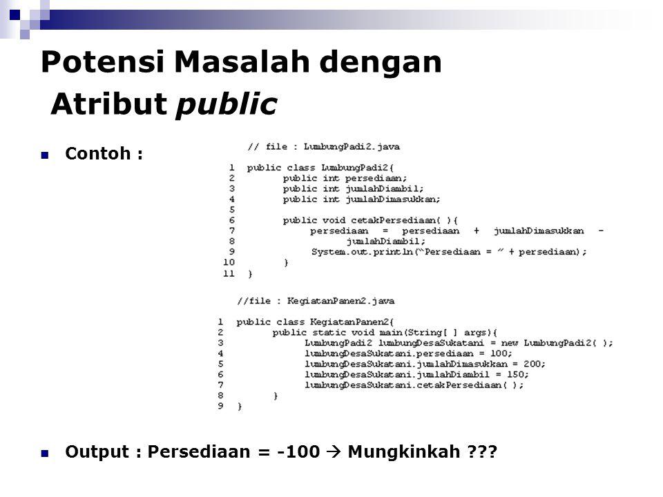 Potensi Masalah dengan Atribut public Contoh : Output : Persediaan = -100  Mungkinkah ???