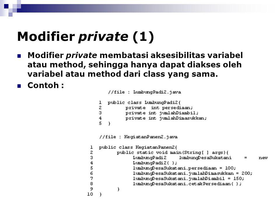Modifier private (1) Modifier private membatasi aksesibilitas variabel atau method, sehingga hanya dapat diakses oleh variabel atau method dari class