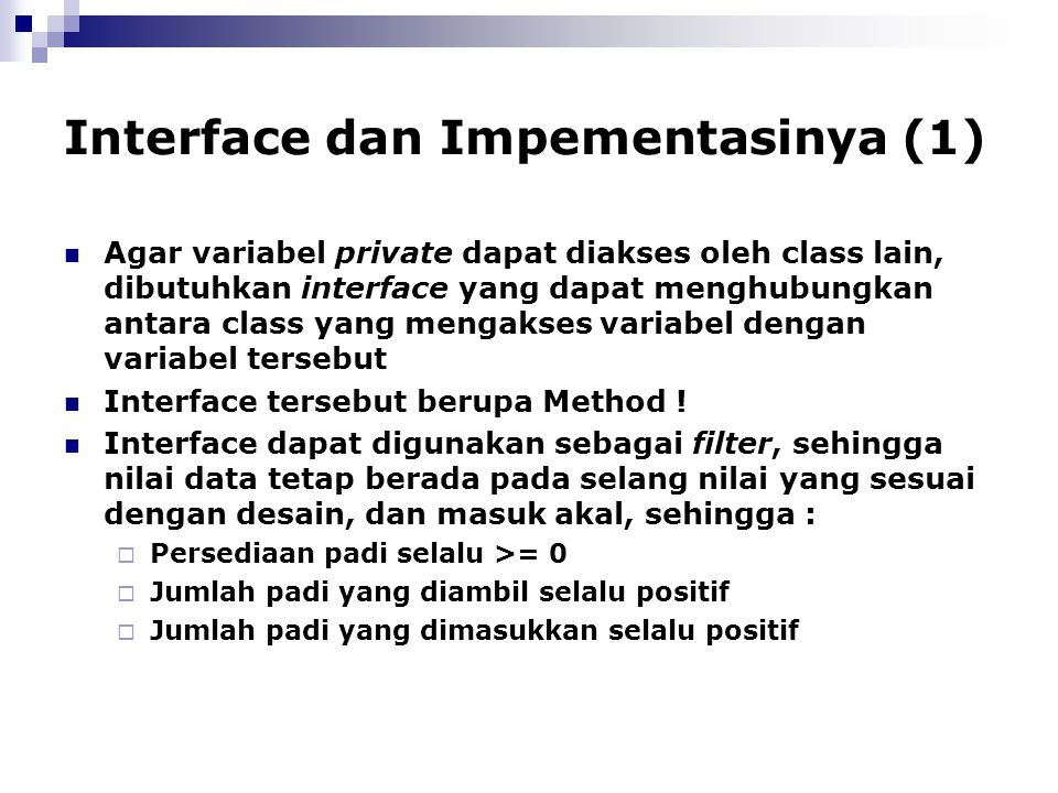 Interface dan Impementasinya (1) Agar variabel private dapat diakses oleh class lain, dibutuhkan interface yang dapat menghubungkan antara class yang