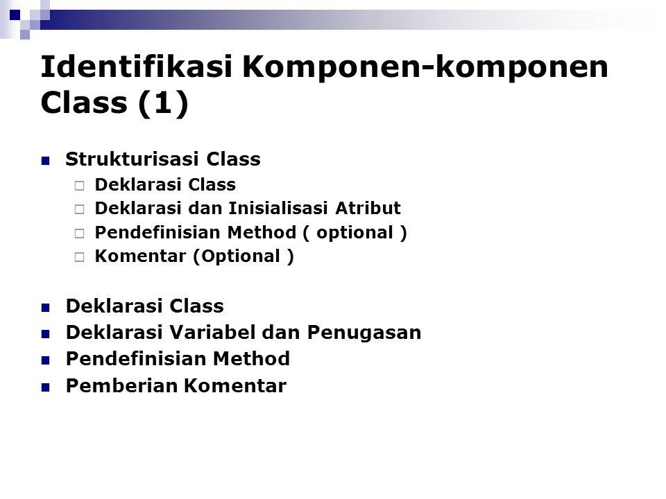 Identifikasi Komponen-komponen Class (1) Strukturisasi Class  Deklarasi Class  Deklarasi dan Inisialisasi Atribut  Pendefinisian Method ( optional