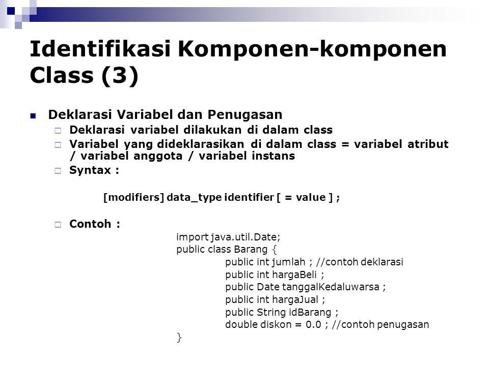 Identifikasi Komponen-komponen Class (3) Deklarasi Variabel dan Penugasan  Deklarasi variabel dilakukan di dalam class  Variabel yang dideklarasikan