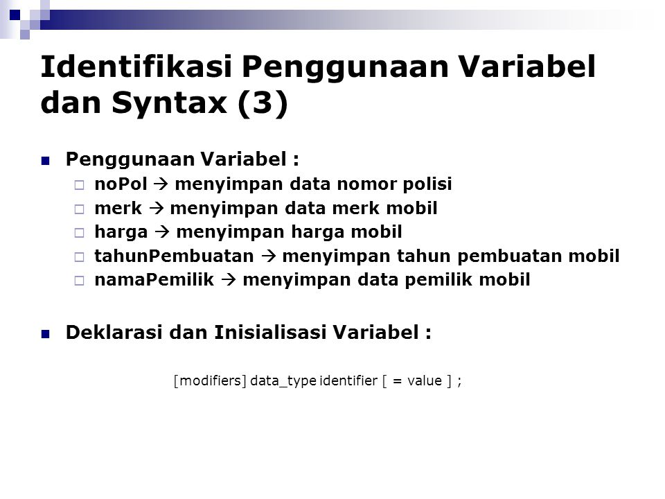Identifikasi Penggunaan Variabel dan Syntax (3) Penggunaan Variabel :  noPol  menyimpan data nomor polisi  merk  menyimpan data merk mobil  harga