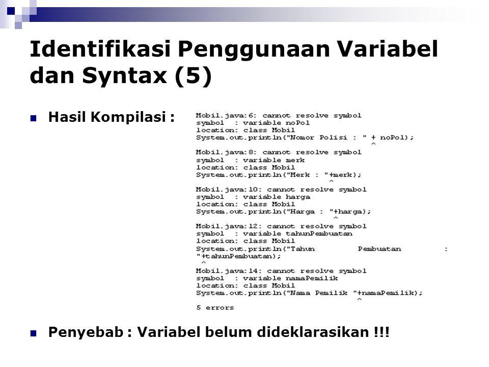Identifikasi Penggunaan Variabel dan Syntax (5) Hasil Kompilasi : Penyebab : Variabel belum dideklarasikan !!!