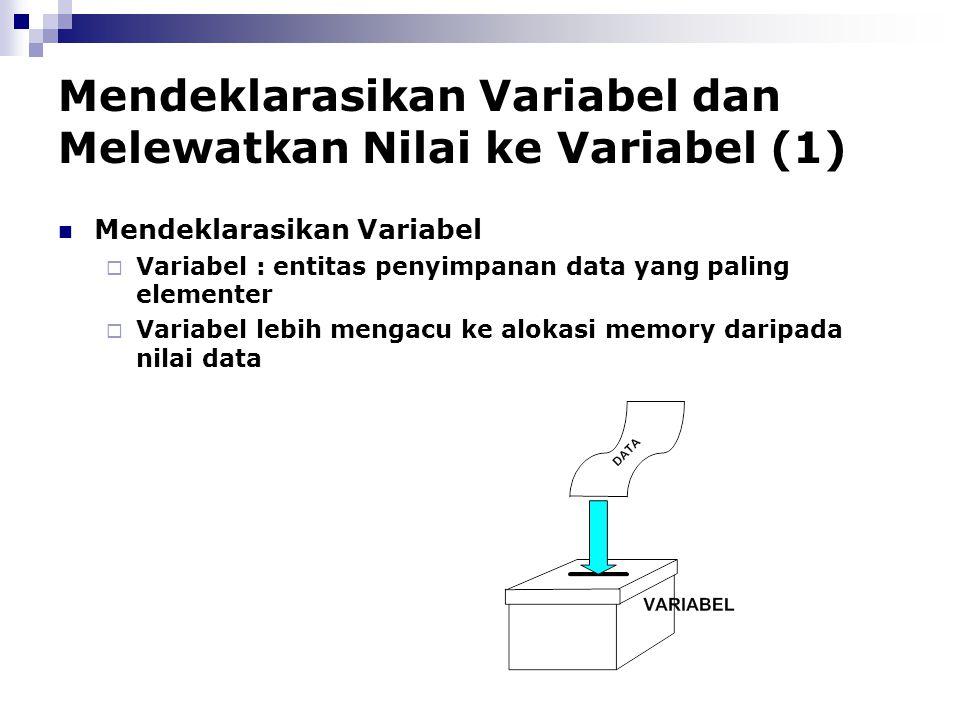 Mendeklarasikan Variabel dan Melewatkan Nilai ke Variabel (1) Mendeklarasikan Variabel  Variabel : entitas penyimpanan data yang paling elementer  V