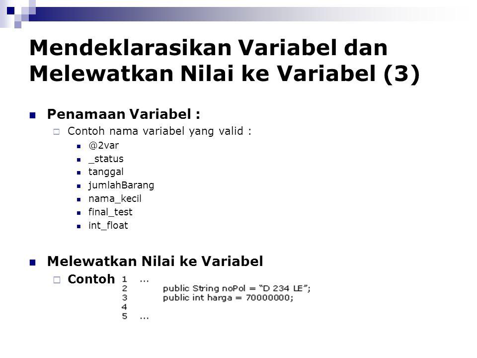 Mendeklarasikan Variabel dan Melewatkan Nilai ke Variabel (3) Penamaan Variabel :  Contoh nama variabel yang valid : @2var _status tanggal jumlahBara
