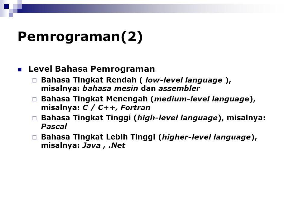 Pemrograman(2) Level Bahasa Pemrograman  Bahasa Tingkat Rendah ( low-level language ), misalnya: bahasa mesin dan assembler  Bahasa Tingkat Menengah