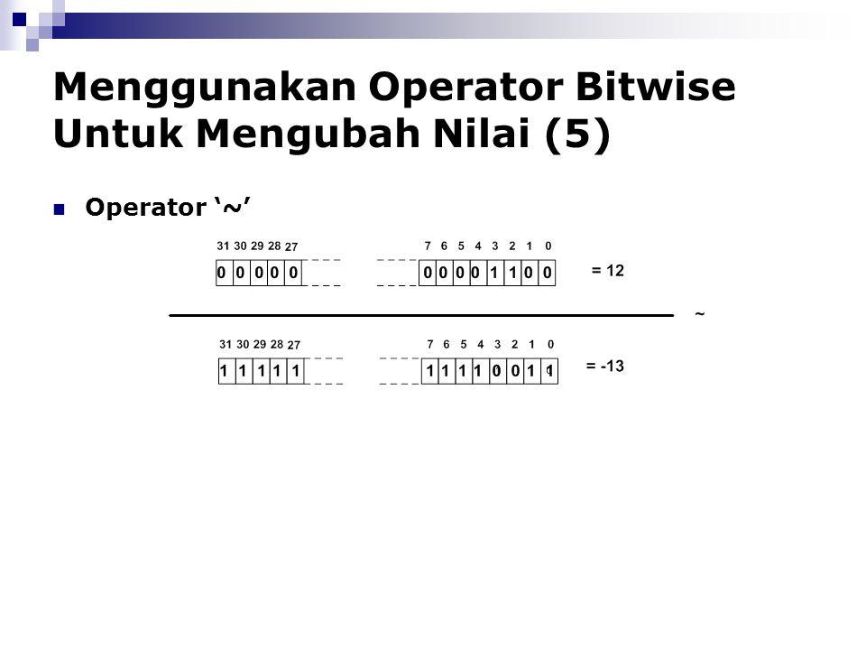 Menggunakan Operator Bitwise Untuk Mengubah Nilai (5) Operator '~'