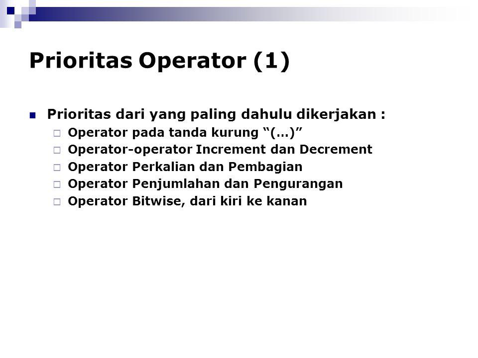 """Prioritas Operator (1) Prioritas dari yang paling dahulu dikerjakan :  Operator pada tanda kurung """"(…)""""  Operator-operator Increment dan Decrement """