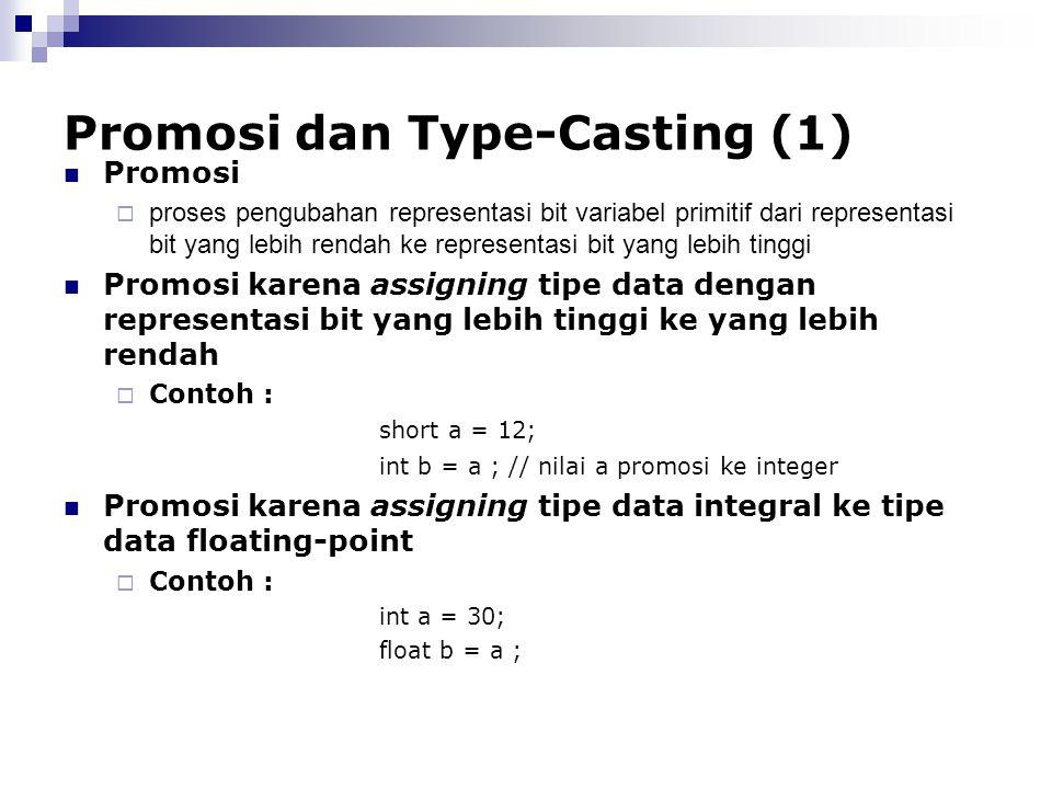 Promosi dan Type-Casting (1) Promosi  proses pengubahan representasi bit variabel primitif dari representasi bit yang lebih rendah ke representasi bi