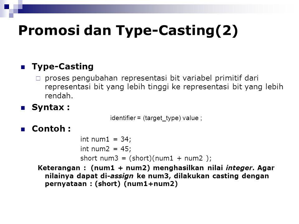 Promosi dan Type-Casting(2) Type-Casting  proses pengubahan representasi bit variabel primitif dari representasi bit yang lebih tinggi ke representas