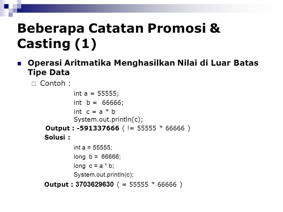 Beberapa Catatan Promosi & Casting (1) Operasi Aritmatika Menghasilkan Nilai di Luar Batas Tipe Data  Contoh : int a = 55555; int b = 66666; int c =
