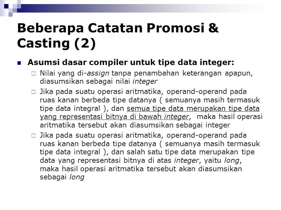 Beberapa Catatan Promosi & Casting (2) Asumsi dasar compiler untuk tipe data integer:  Nilai yang di-assign tanpa penambahan keterangan apapun, diasu