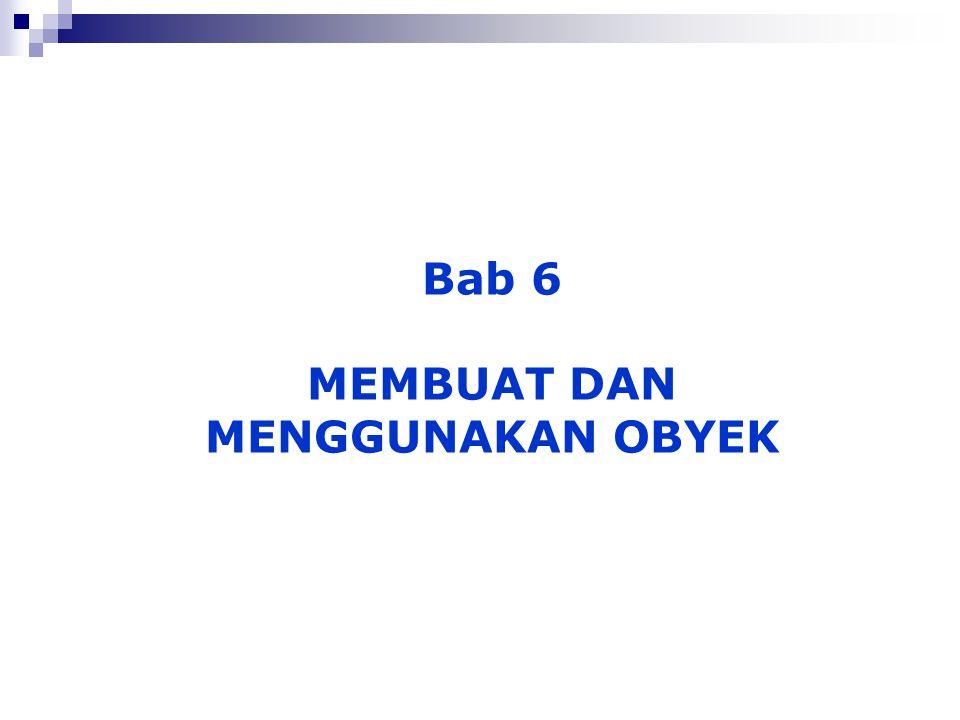 Bab 6 MEMBUAT DAN MENGGUNAKAN OBYEK
