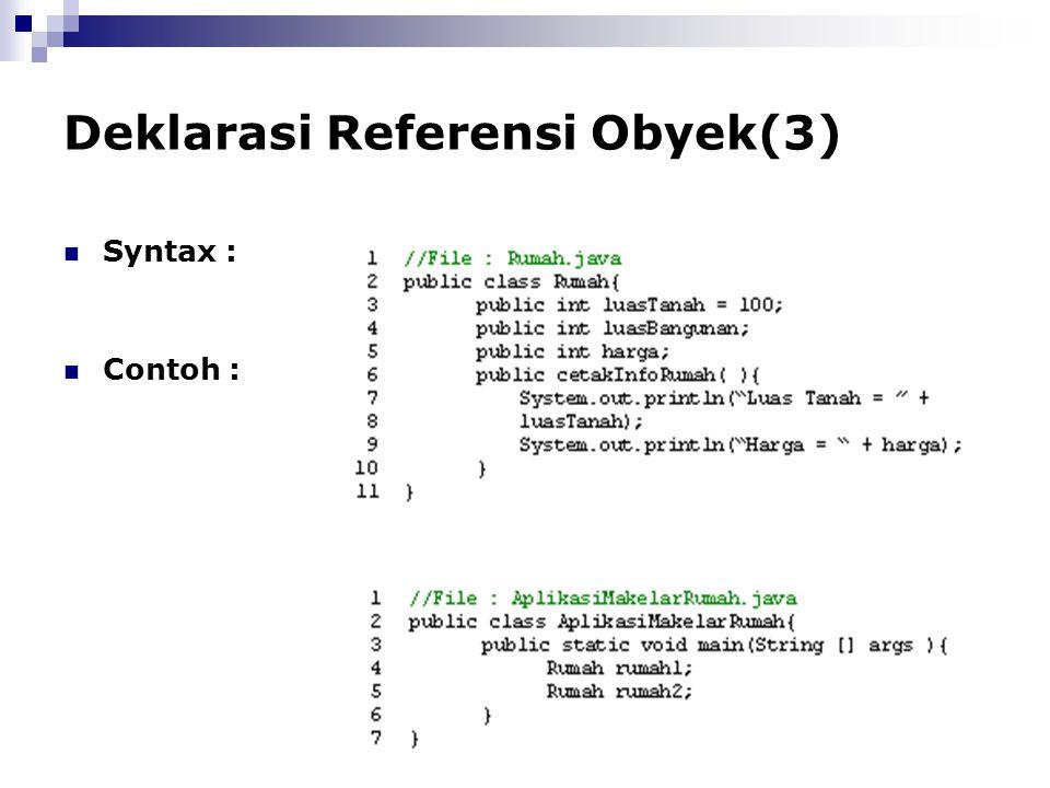 Deklarasi Referensi Obyek(3) Syntax : Classname identifier ; Contoh :
