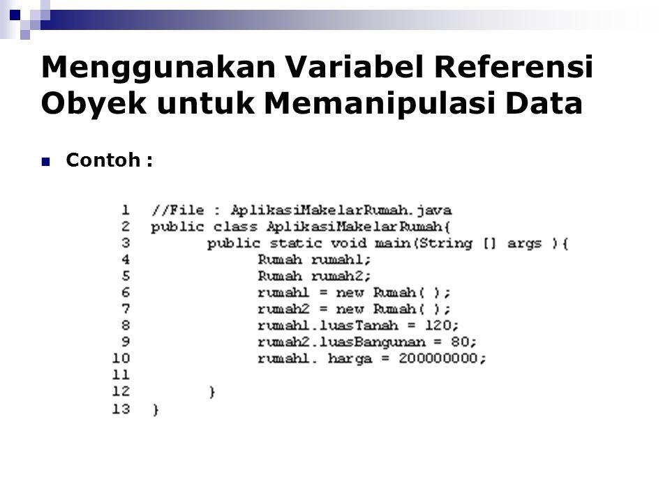 Menggunakan Variabel Referensi Obyek untuk Memanipulasi Data Contoh :