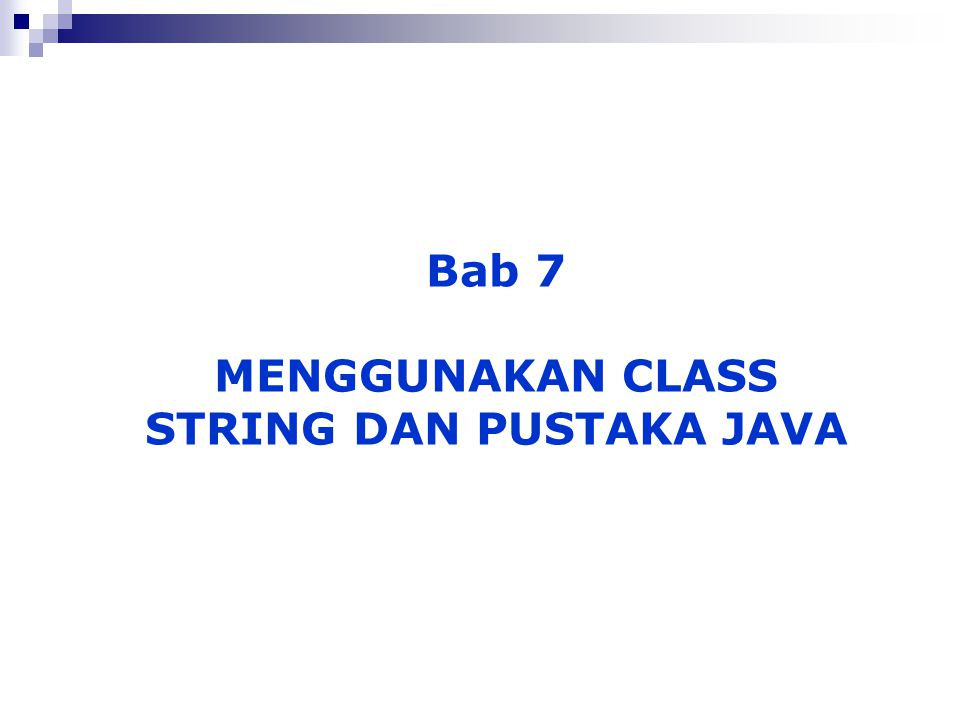 Bab 7 MENGGUNAKAN CLASS STRING DAN PUSTAKA JAVA