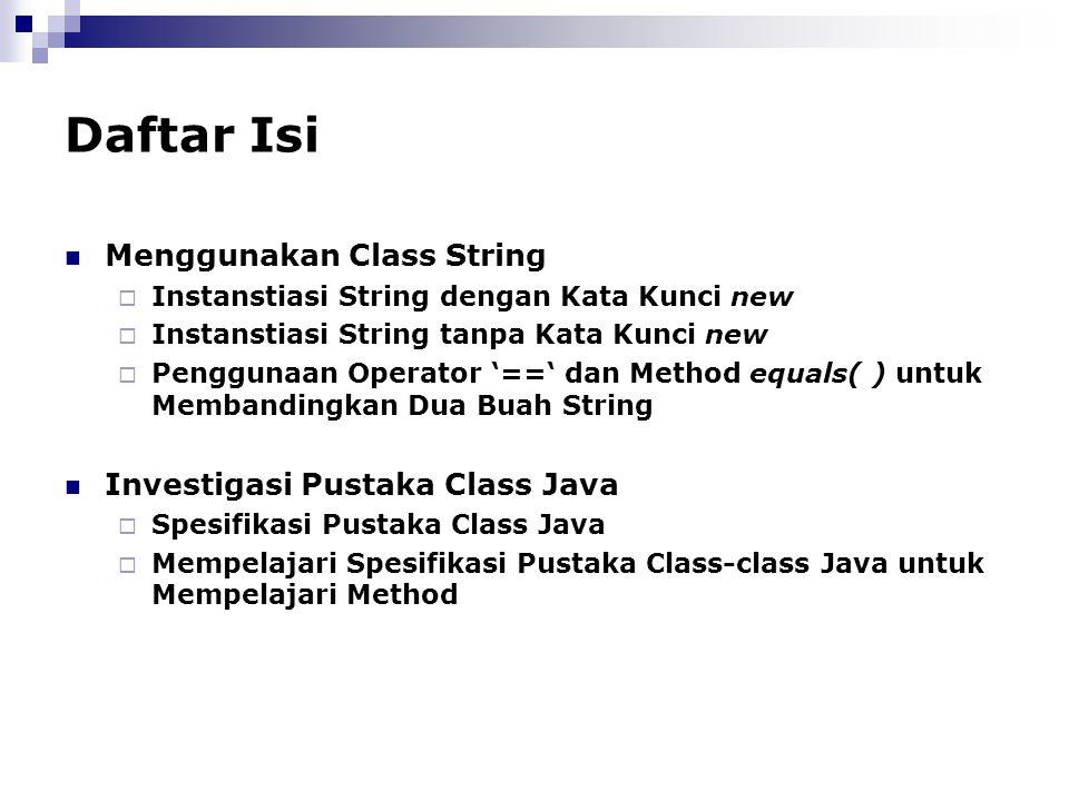 Daftar Isi Menggunakan Class String  Instanstiasi String dengan Kata Kunci new  Instanstiasi String tanpa Kata Kunci new  Penggunaan Operator '=='