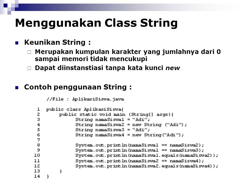 Menggunakan Class String Keunikan String :  Merupakan kumpulan karakter yang jumlahnya dari 0 sampai memori tidak mencukupi  Dapat diinstanstiasi ta