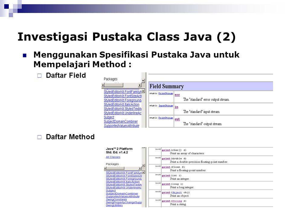 Investigasi Pustaka Class Java (2) Menggunakan Spesifikasi Pustaka Java untuk Mempelajari Method :  Daftar Field  Daftar Method
