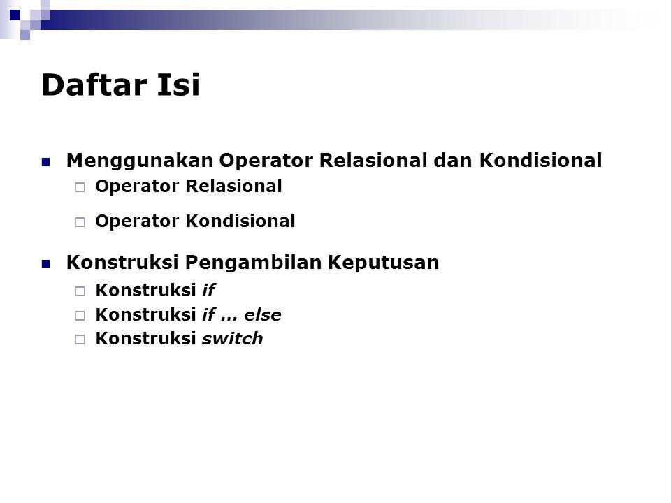 Daftar Isi Menggunakan Operator Relasional dan Kondisional  Operator Relasional  Operator Kondisional Konstruksi Pengambilan Keputusan  Konstruksi