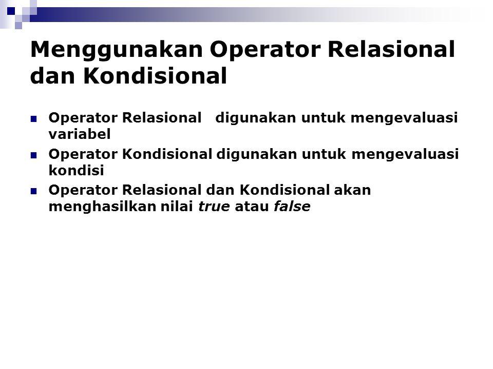 Menggunakan Operator Relasional dan Kondisional Operator Relasional digunakan untuk mengevaluasi variabel Operator Kondisional digunakan untuk mengeva