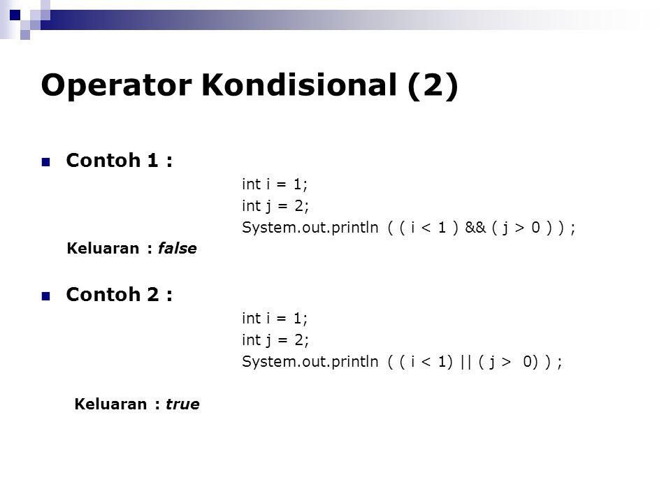 Operator Kondisional (2) Contoh 1 : int i = 1; int j = 2; System.out.println ( ( i 0 ) ) ; Keluaran : false Contoh 2 : int i = 1; int j = 2; System.ou