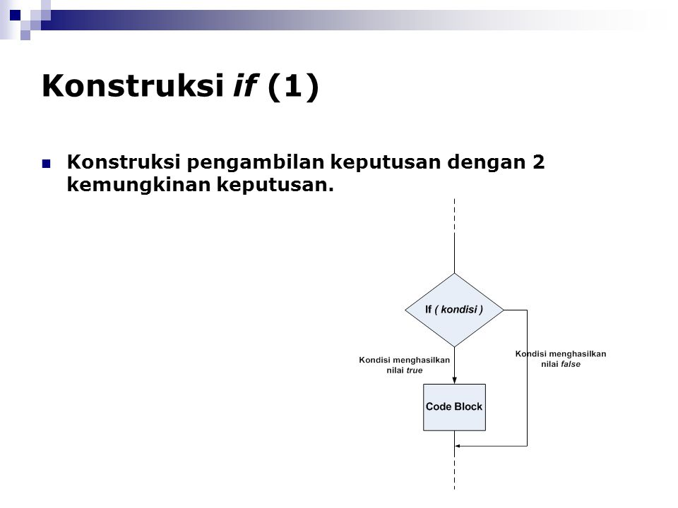 Konstruksi if (1) Konstruksi pengambilan keputusan dengan 2 kemungkinan keputusan.