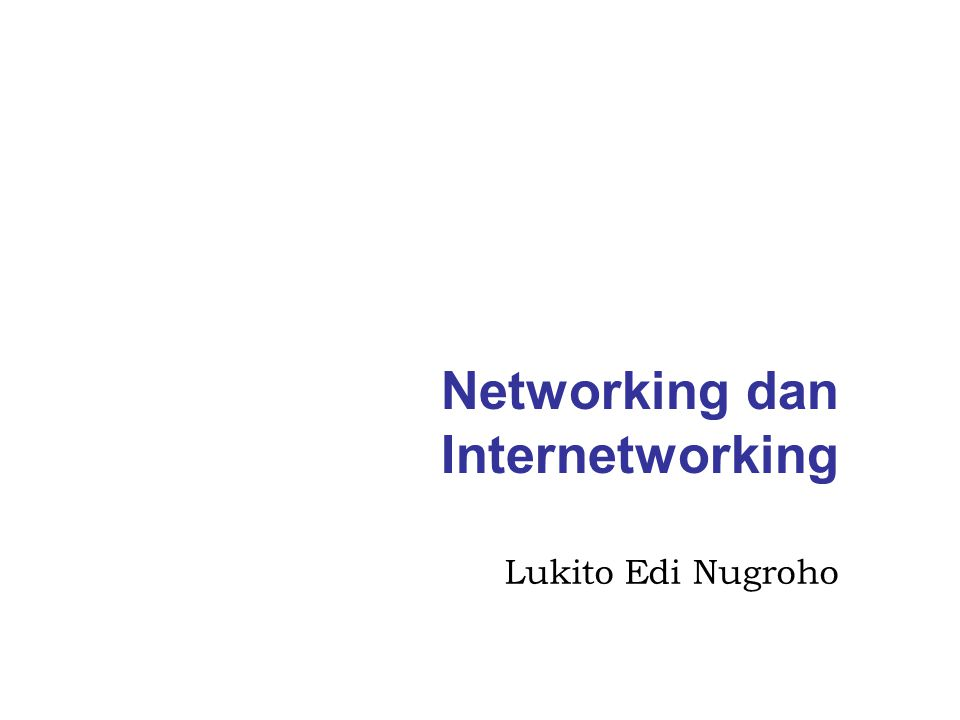 Networking dan Internetworking Lukito Edi Nugroho