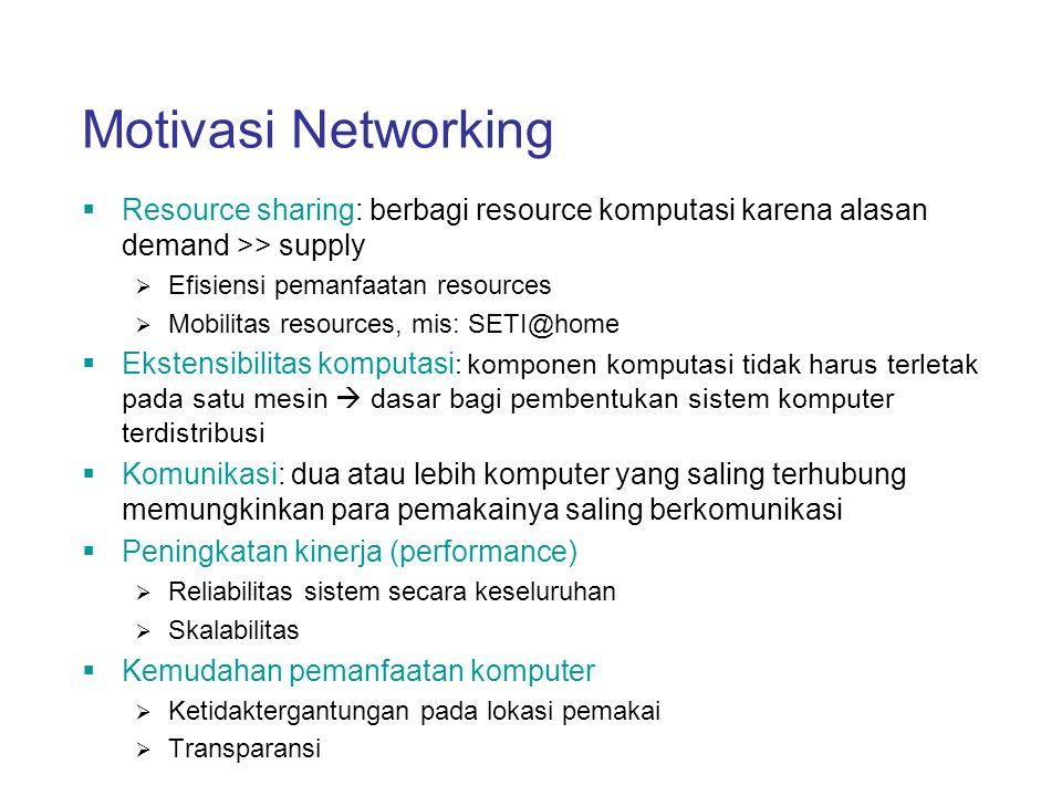 Motivasi Networking  Resource sharing: berbagi resource komputasi karena alasan demand >> supply  Efisiensi pemanfaatan resources  Mobilitas resour