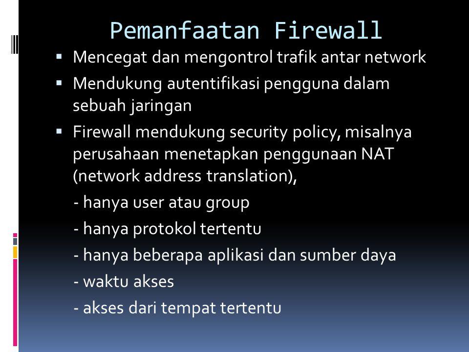 Pemanfaatan Firewall  Mencegat dan mengontrol trafik antar network  Mendukung autentifikasi pengguna dalam sebuah jaringan  Firewall mendukung secu