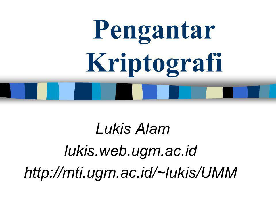 Pengantar Kriptografi Lukis Alam lukis.web.ugm.ac.id http://mti.ugm.ac.id/~lukis/UMM