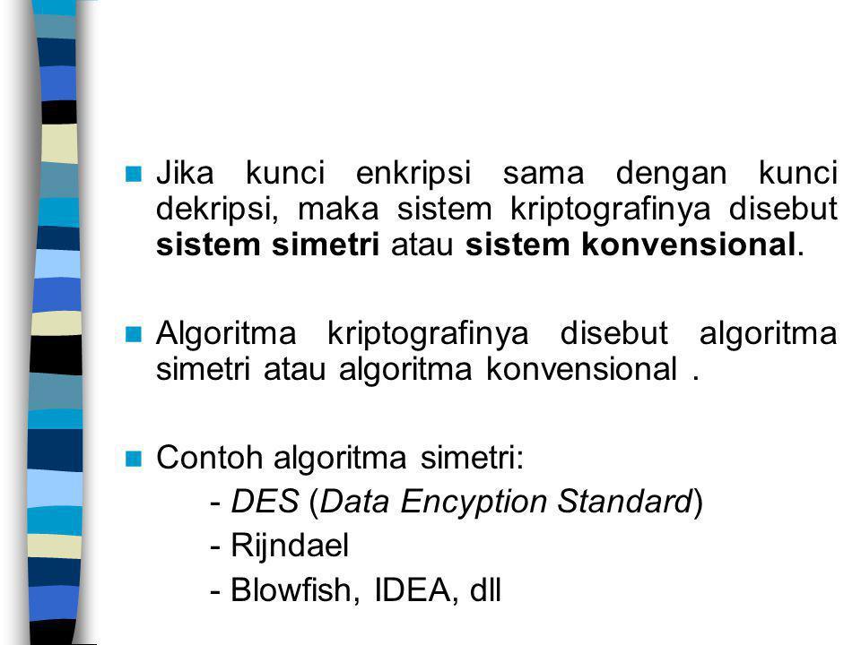 Jika kunci enkripsi sama dengan kunci dekripsi, maka sistem kriptografinya disebut sistem simetri atau sistem konvensional. Algoritma kriptografinya d