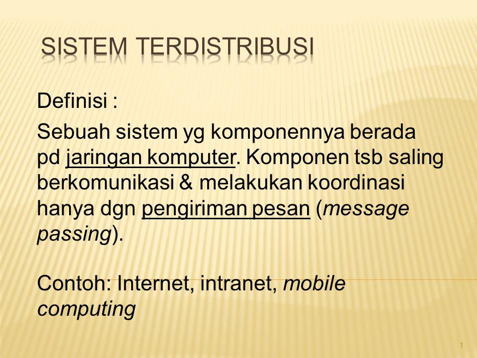 1 Definisi : Sebuah sistem yg komponennya berada pd jaringan komputer. Komponen tsb saling berkomunikasi & melakukan koordinasi hanya dgn pengiriman p