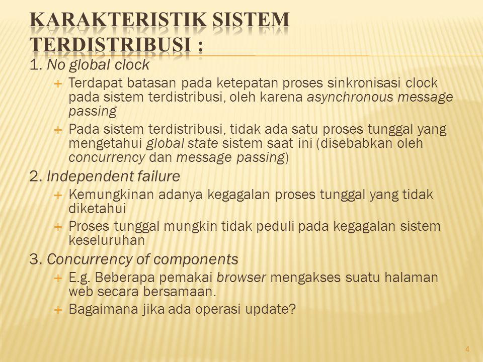 1. No global clock  Terdapat batasan pada ketepatan proses sinkronisasi clock pada sistem terdistribusi, oleh karena asynchronous message passing  P