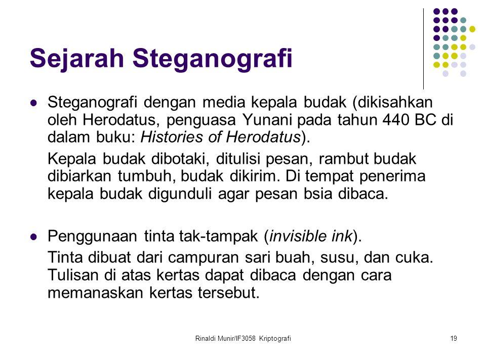 Rinaldi Munir/IF3058 Kriptografi19 Sejarah Steganografi Steganografi dengan media kepala budak (dikisahkan oleh Herodatus, penguasa Yunani pada tahun