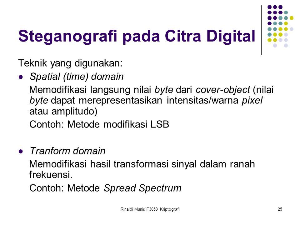 Rinaldi Munir/IF3058 Kriptografi25 Steganografi pada Citra Digital Teknik yang digunakan: Spatial (time) domain Memodifikasi langsung nilai byte dari