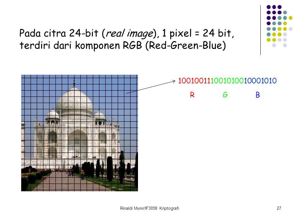 Rinaldi Munir/IF3058 Kriptografi27 100100111001010010001010 Pada citra 24-bit (real image), 1 pixel = 24 bit, terdiri dari komponen RGB (Red-Green-Blu