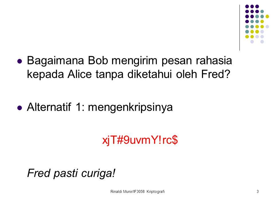 Rinaldi Munir/IF3058 Kriptografi3 Bagaimana Bob mengirim pesan rahasia kepada Alice tanpa diketahui oleh Fred? Alternatif 1: mengenkripsinya xjT#9uvmY