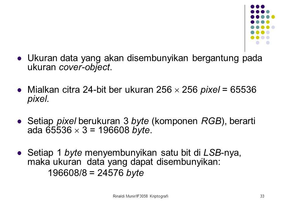 Rinaldi Munir/IF3058 Kriptografi33 Ukuran data yang akan disembunyikan bergantung pada ukuran cover-object. Mialkan citra 24-bit ber ukuran 256  256