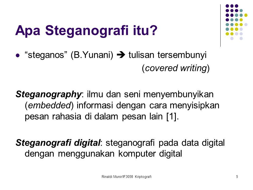 "Rinaldi Munir/IF3058 Kriptografi5 Apa Steganografi itu? ""steganos"" (B.Yunani)  tulisan tersembunyi (covered writing) Steganography: ilmu dan seni men"
