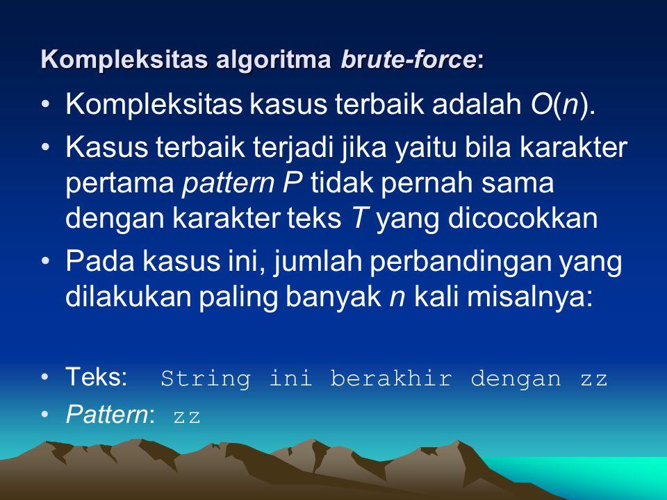 Kompleksitas algoritma brute-force: Kompleksitas kasus terbaik adalah O(n).