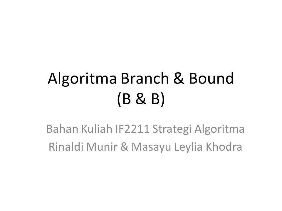 Algoritma Branch & Bound (B & B) Bahan Kuliah IF2211 Strategi Algoritma Rinaldi Munir & Masayu Leylia Khodra