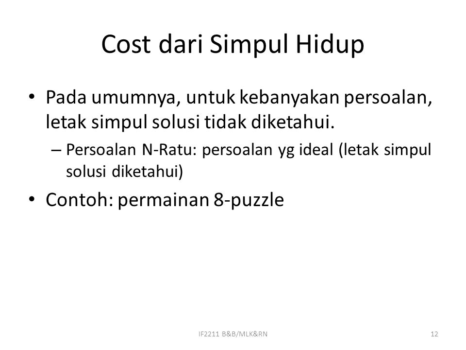 Cost dari Simpul Hidup Pada umumnya, untuk kebanyakan persoalan, letak simpul solusi tidak diketahui. – Persoalan N-Ratu: persoalan yg ideal (letak si