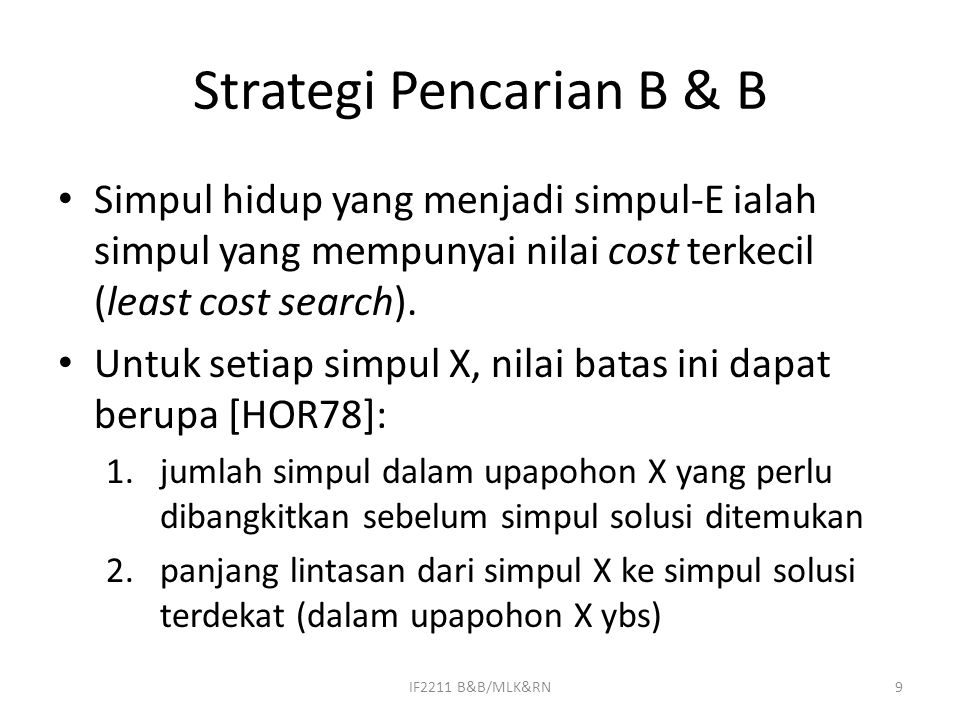 Strategi Pencarian B & B Simpul hidup yang menjadi simpul-E ialah simpul yang mempunyai nilai cost terkecil (least cost search). Untuk setiap simpul X