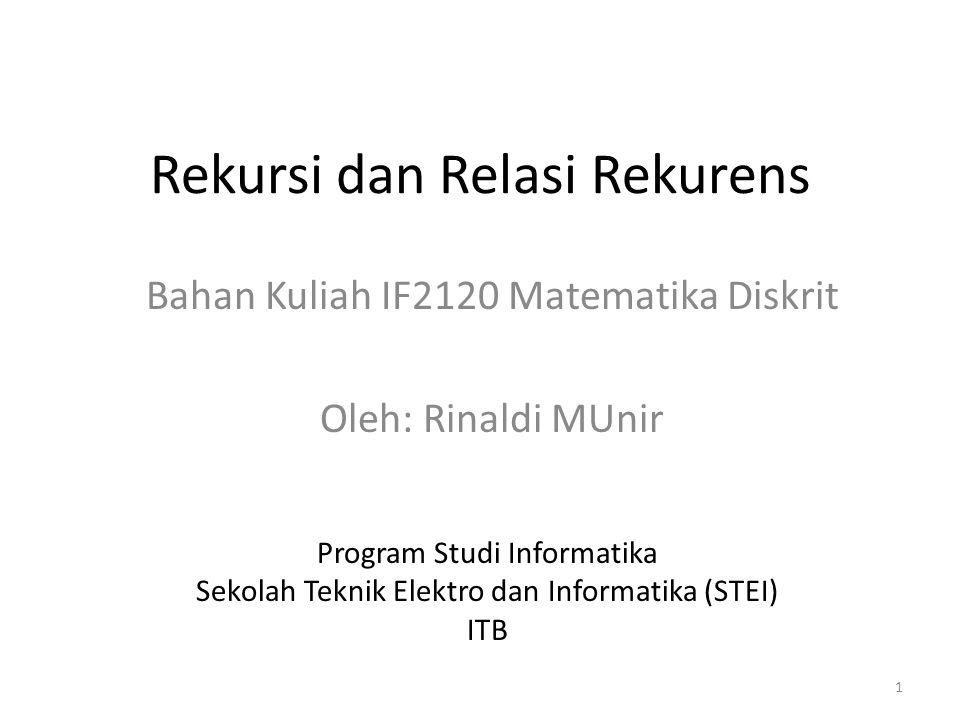 Rekursi dan Relasi Rekurens Bahan Kuliah IF2120 Matematika Diskrit Oleh: Rinaldi MUnir Program Studi Informatika Sekolah Teknik Elektro dan Informatika (STEI) ITB 1